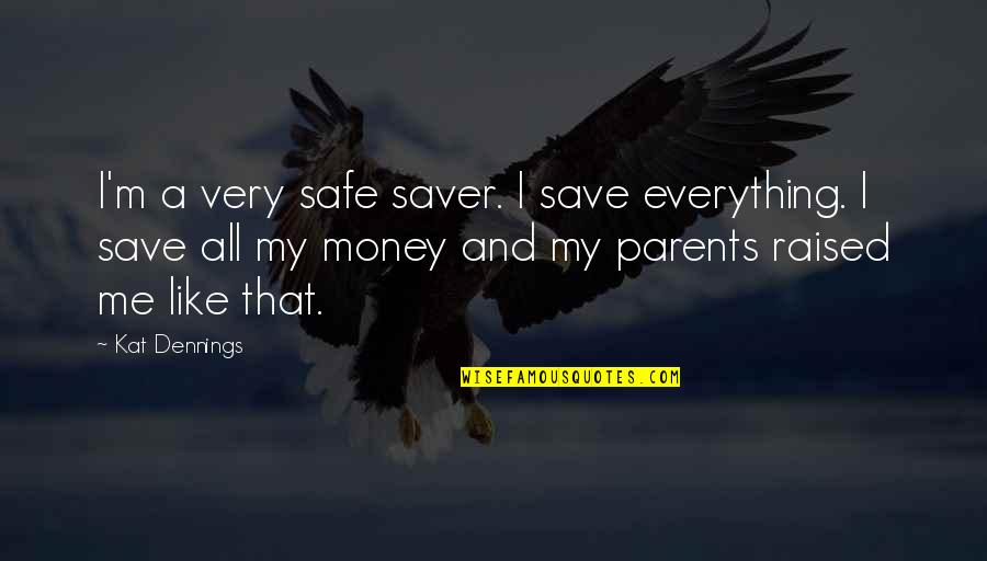Kat Dennings Quotes By Kat Dennings: I'm a very safe saver. I save everything.