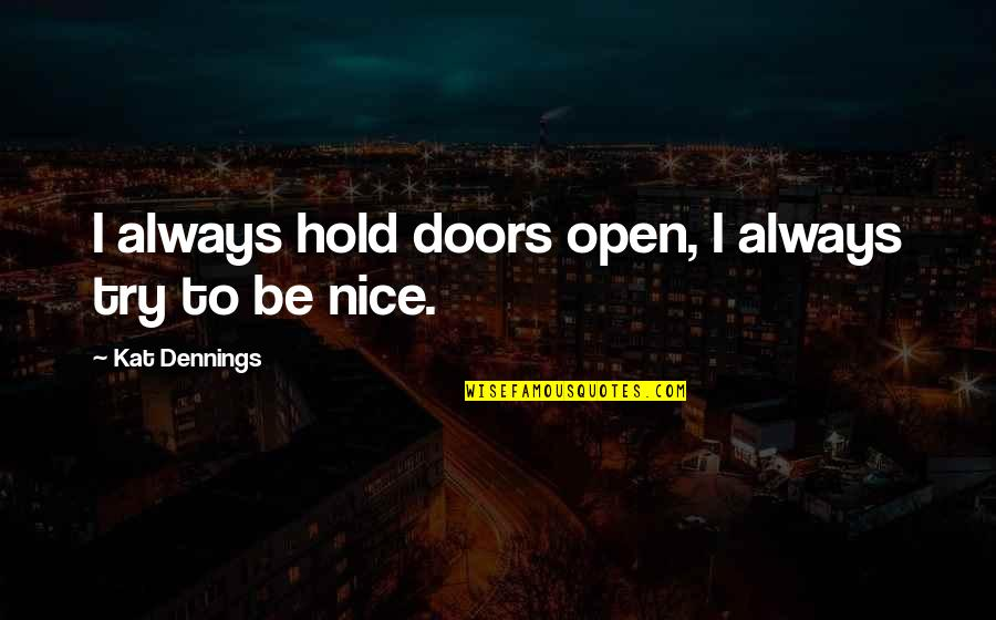 Kat Dennings Quotes By Kat Dennings: I always hold doors open, I always try