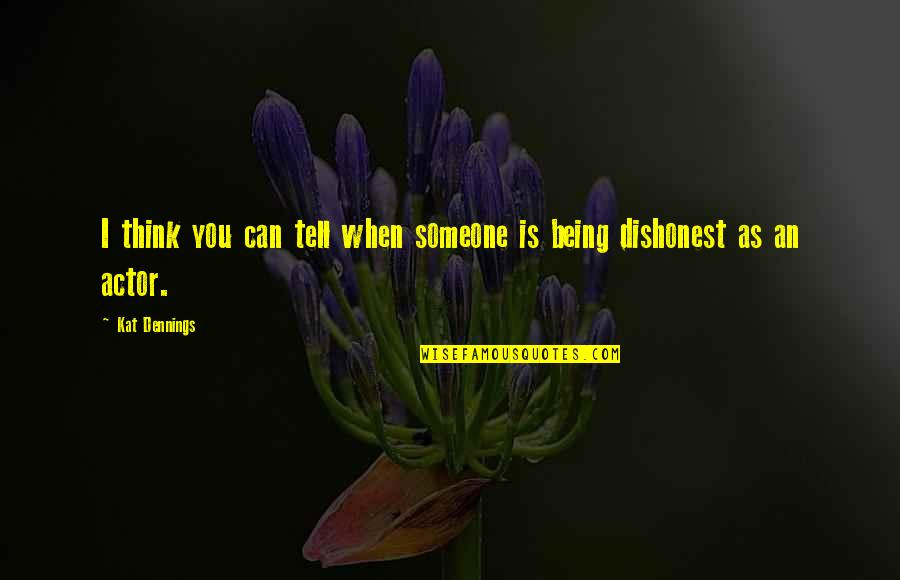 Kat Dennings Quotes By Kat Dennings: I think you can tell when someone is