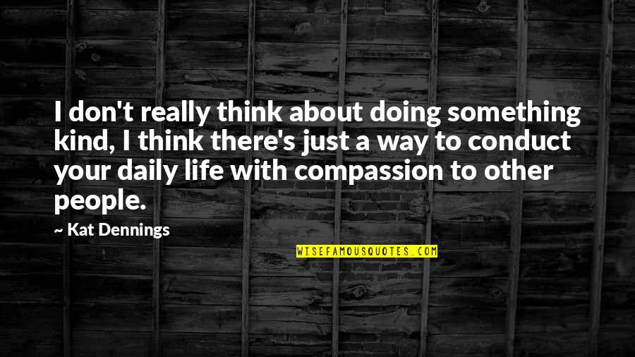 Kat Dennings Quotes By Kat Dennings: I don't really think about doing something kind,