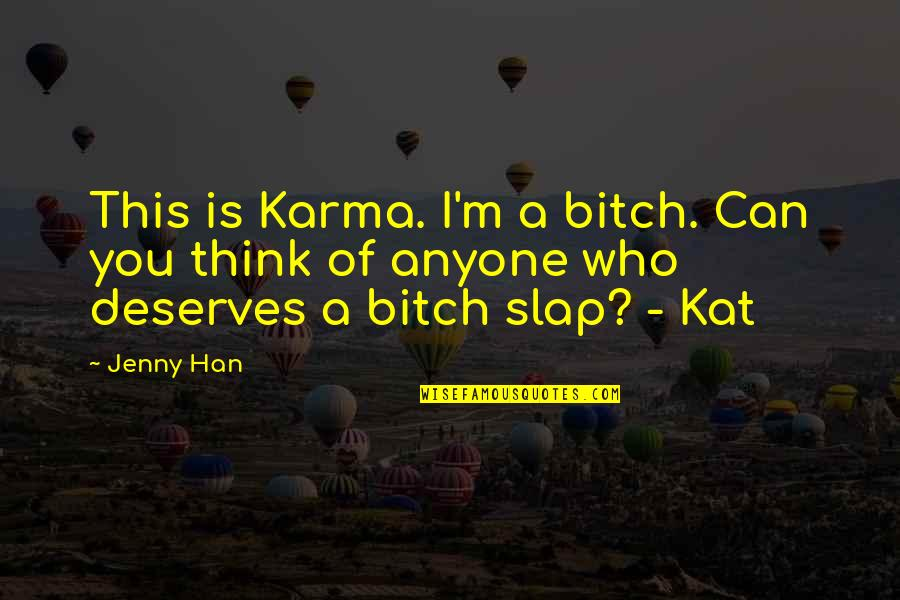 Kat V D Quotes By Jenny Han: This is Karma. I'm a bitch. Can you