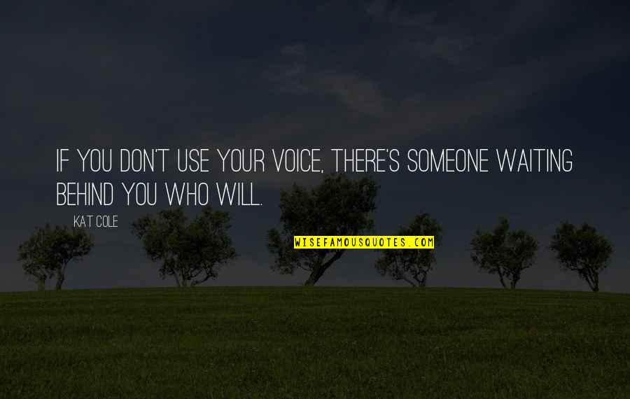 Kat V D Quotes By Kat Cole: If you don't use your voice, there's someone