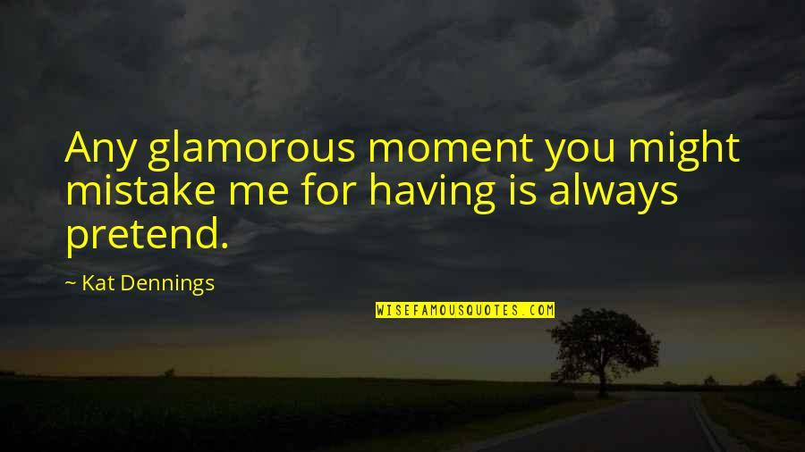Kat V D Quotes By Kat Dennings: Any glamorous moment you might mistake me for