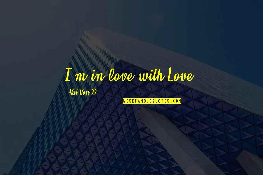 Kat V D Quotes By Kat Von D.: I'm in love with Love.