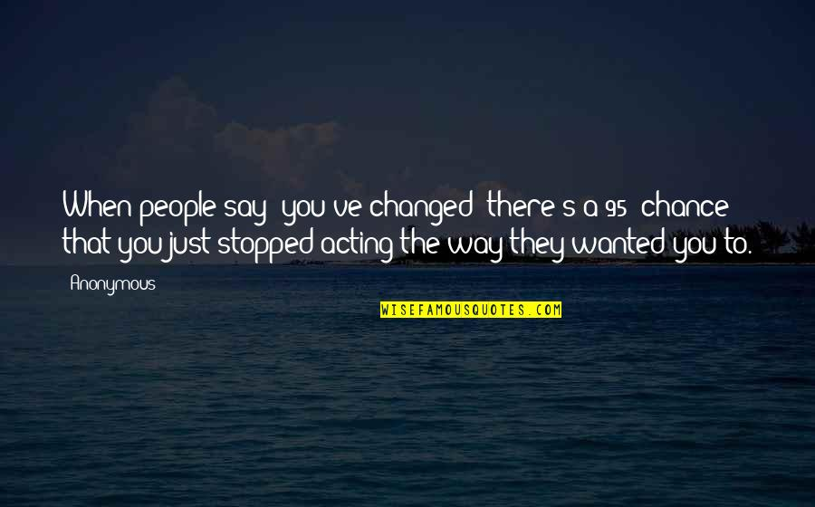 Kataklysm Movie Quotes By Anonymous: When people say 'you've changed' there's a 95%