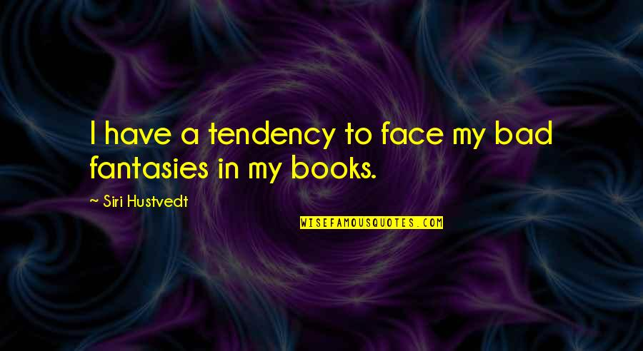 Kataklysm Movie Quotes By Siri Hustvedt: I have a tendency to face my bad