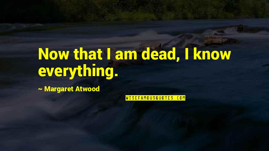 Kataryna's Quotes By Margaret Atwood: Now that I am dead, I know everything.