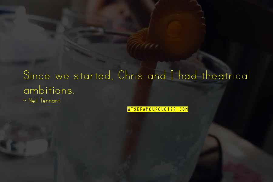 Kataryna's Quotes By Neil Tennant: Since we started, Chris and I had theatrical