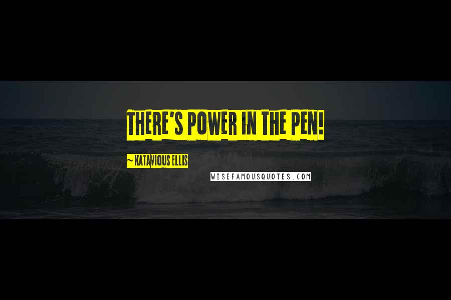 Katavious Ellis quotes: There's Power in the Pen!
