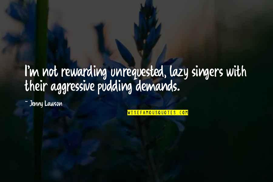 Katawa Shoujo Mutou Quotes By Jenny Lawson: I'm not rewarding unrequested, lazy singers with their