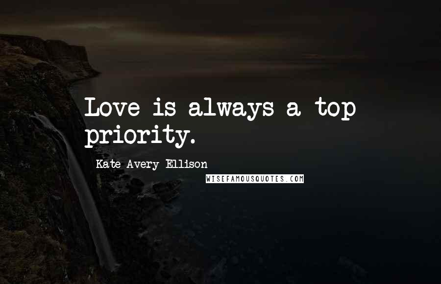 Kate Avery Ellison quotes: Love is always a top priority.