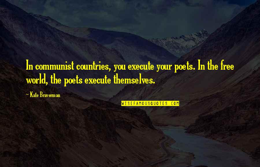 Kate Braverman Quotes By Kate Braverman: In communist countries, you execute your poets. In