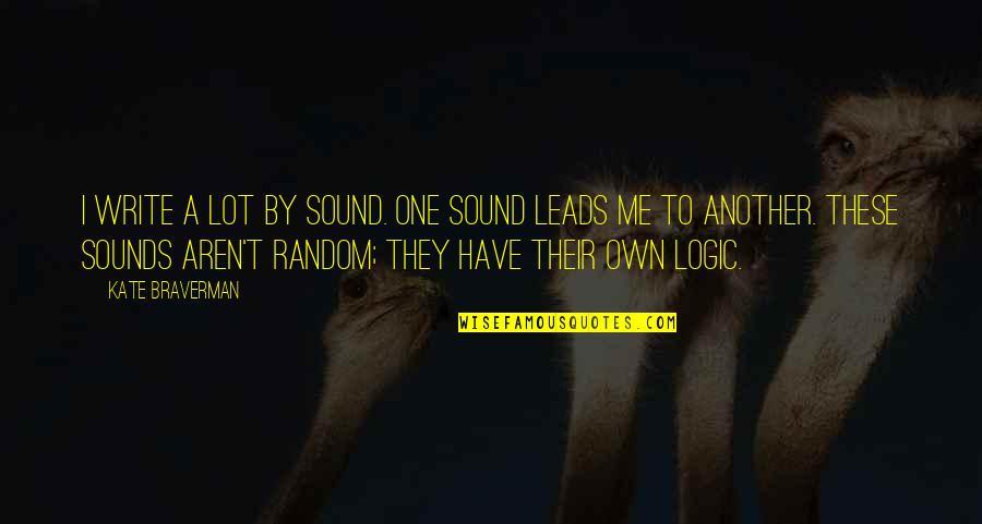 Kate Braverman Quotes By Kate Braverman: I write a lot by sound. One sound