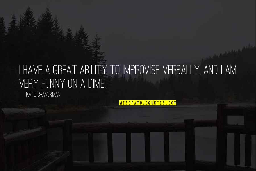 Kate Braverman Quotes By Kate Braverman: I have a great ability to improvise verbally,