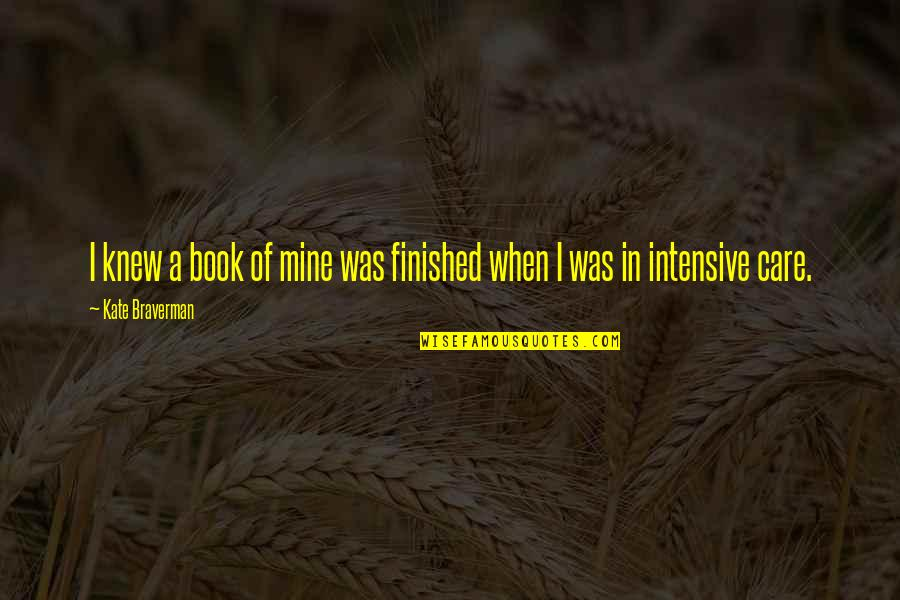 Kate Braverman Quotes By Kate Braverman: I knew a book of mine was finished