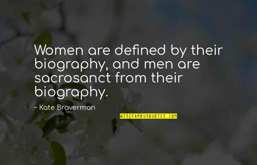 Kate Braverman Quotes By Kate Braverman: Women are defined by their biography, and men