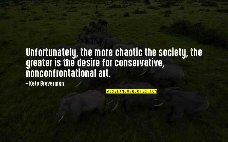 Kate Braverman Quotes By Kate Braverman: Unfortunately, the more chaotic the society, the greater