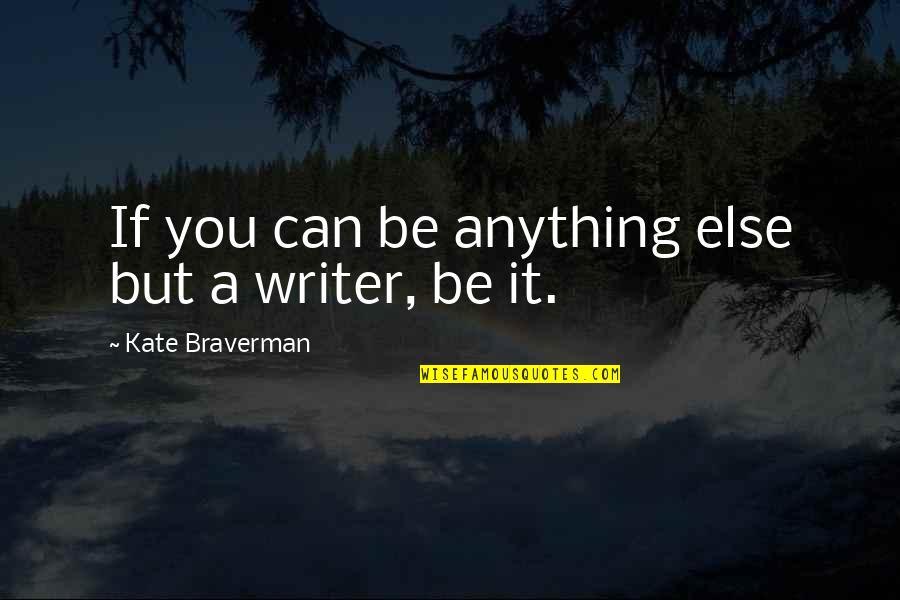 Kate Braverman Quotes By Kate Braverman: If you can be anything else but a