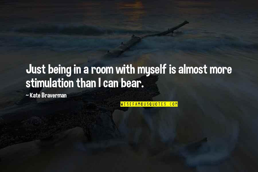 Kate Braverman Quotes By Kate Braverman: Just being in a room with myself is