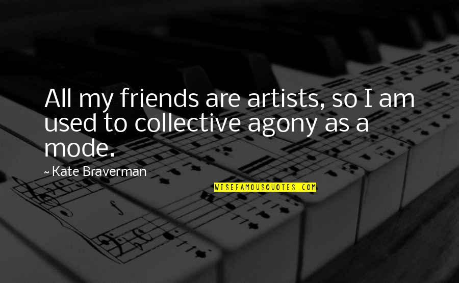 Kate Braverman Quotes By Kate Braverman: All my friends are artists, so I am