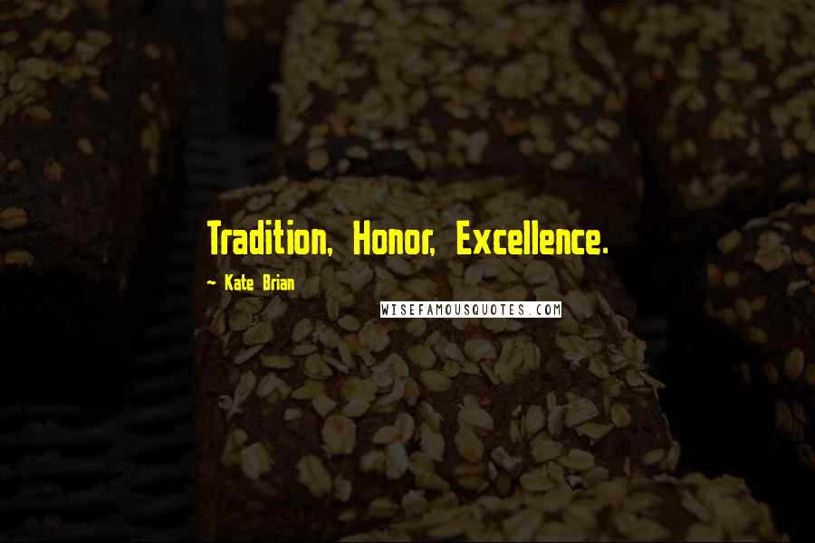Kate Brian quotes: Tradition, Honor, Excellence.