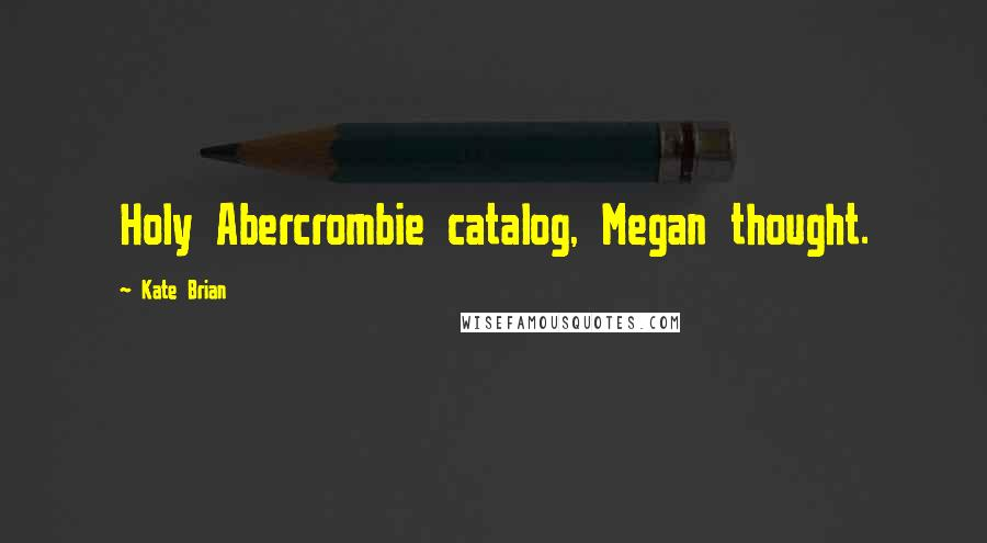 Kate Brian quotes: Holy Abercrombie catalog, Megan thought.