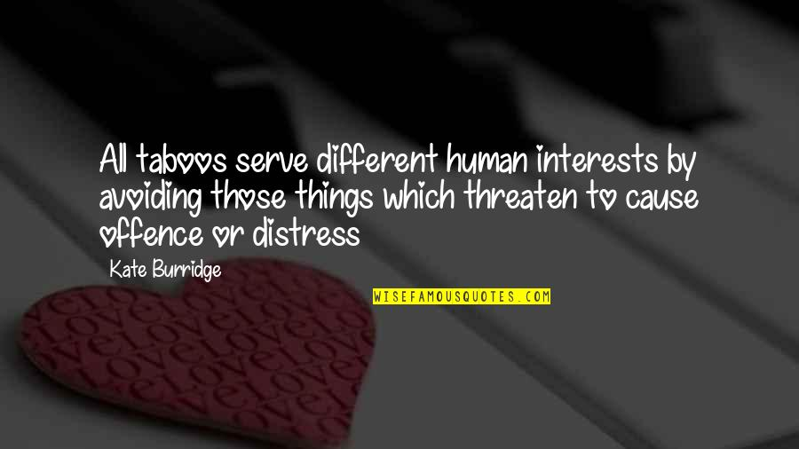 Kate Burridge Quotes By Kate Burridge: All taboos serve different human interests by avoiding