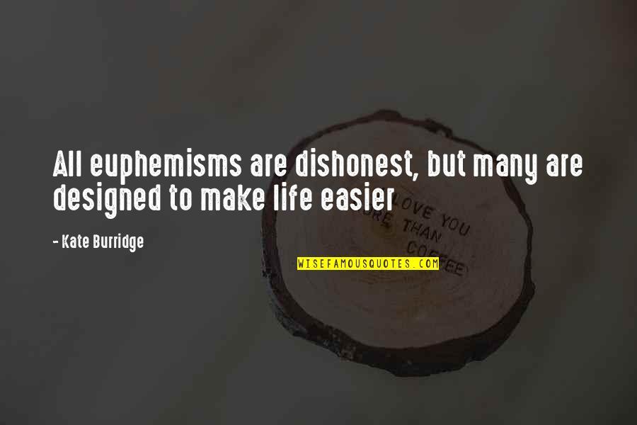 Kate Burridge Quotes By Kate Burridge: All euphemisms are dishonest, but many are designed
