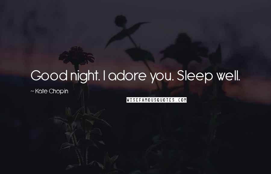 Kate Chopin quotes: Good night. I adore you. Sleep well.