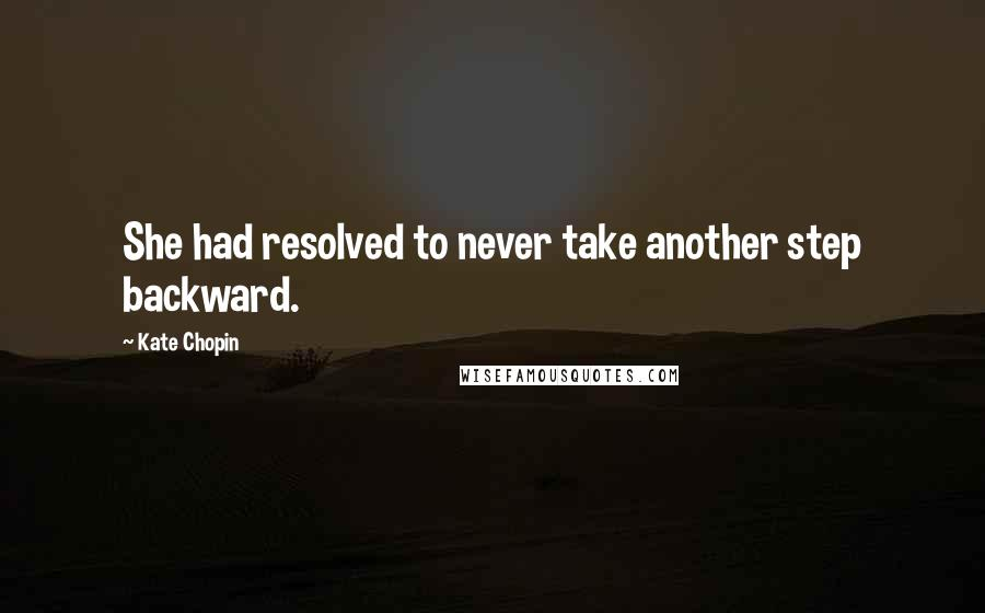 Kate Chopin quotes: She had resolved to never take another step backward.