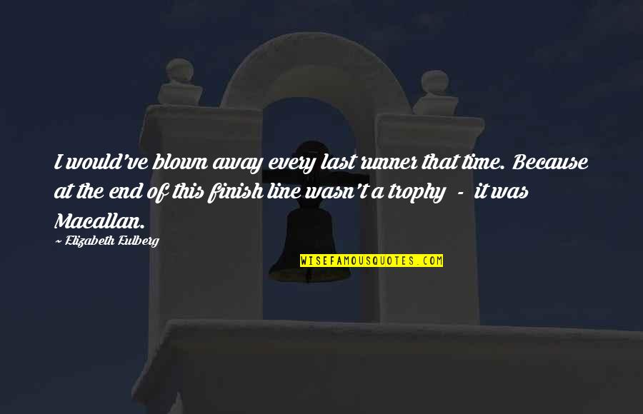 Kate Danley Quotes By Elizabeth Eulberg: I would've blown away every last runner that