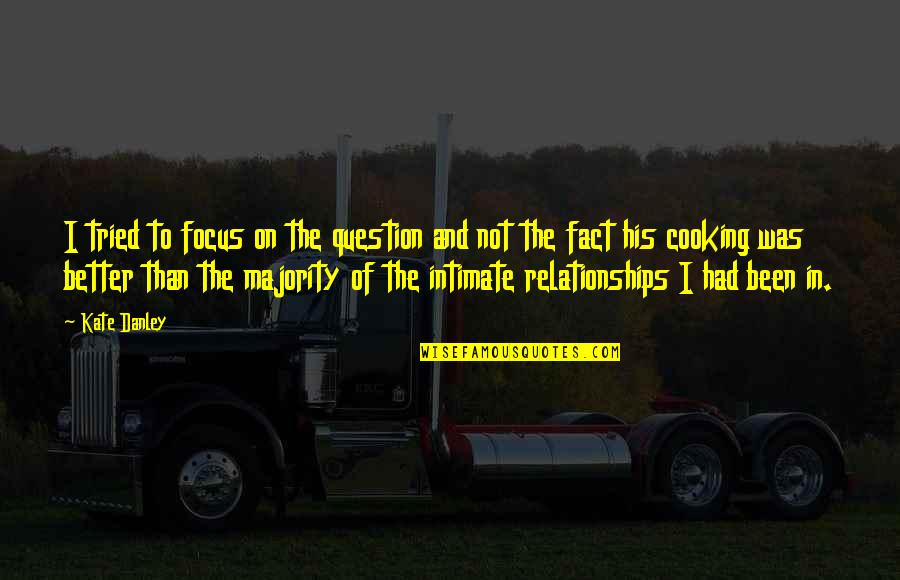 Kate Danley Quotes By Kate Danley: I tried to focus on the question and