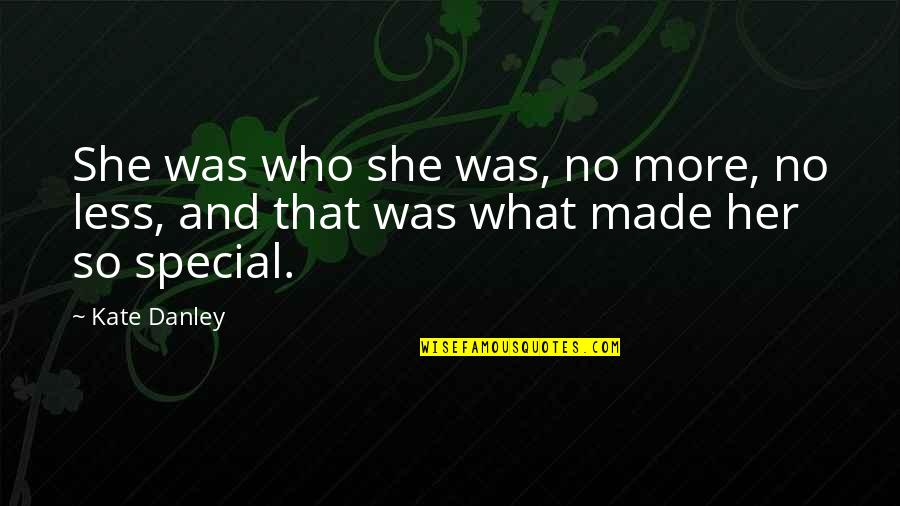 Kate Danley Quotes By Kate Danley: She was who she was, no more, no