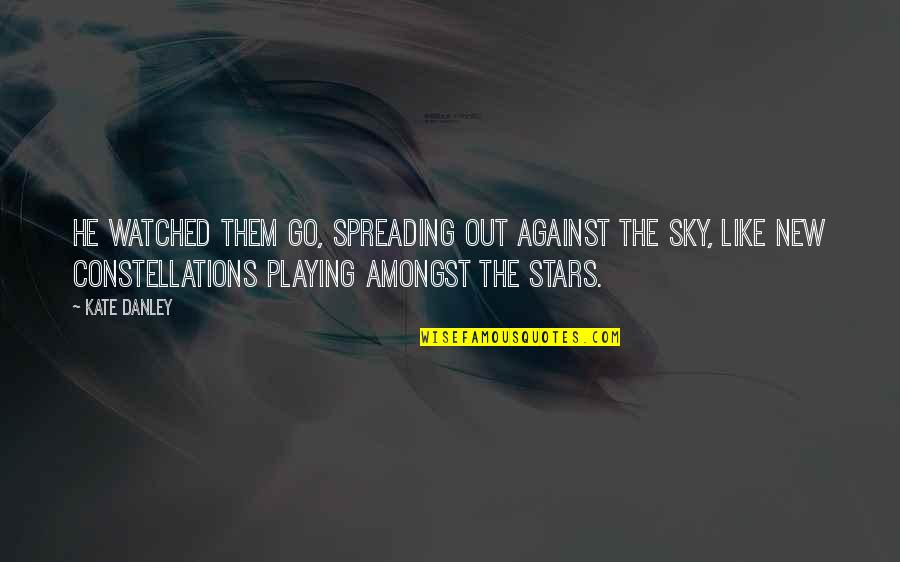 Kate Danley Quotes By Kate Danley: He watched them go, spreading out against the