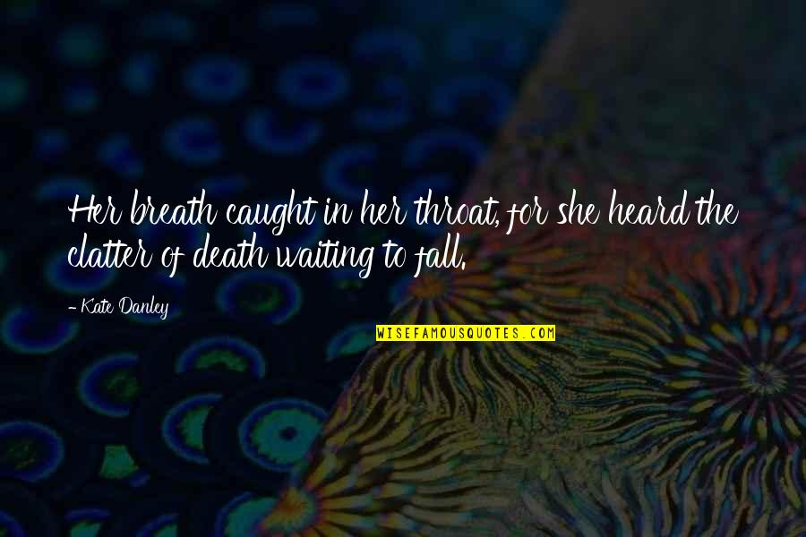Kate Danley Quotes By Kate Danley: Her breath caught in her throat, for she