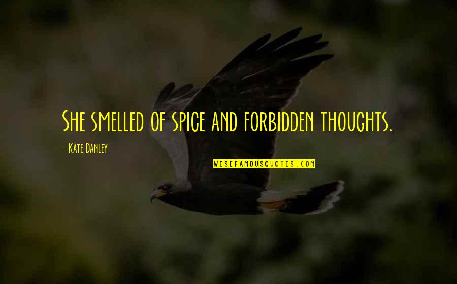 Kate Danley Quotes By Kate Danley: She smelled of spice and forbidden thoughts.