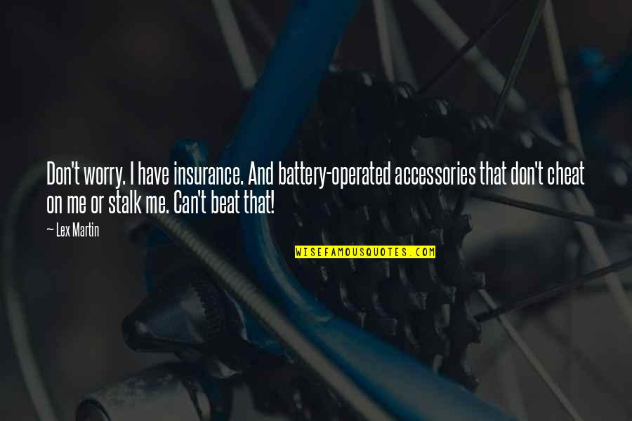 Kate Danley Quotes By Lex Martin: Don't worry. I have insurance. And battery-operated accessories