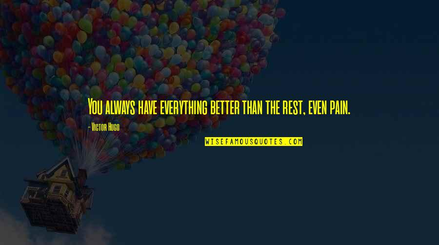 Kate Danley Quotes By Victor Hugo: You always have everything better than the rest,
