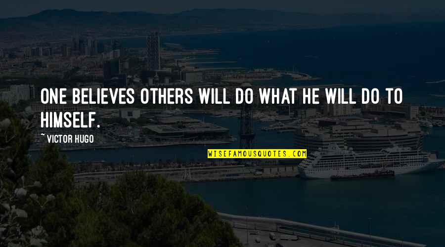 Kate Danley Quotes By Victor Hugo: One believes others will do what he will