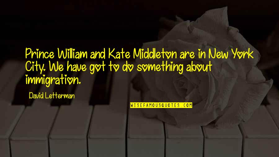 Kate Middleton Quotes By David Letterman: Prince William and Kate Middleton are in New