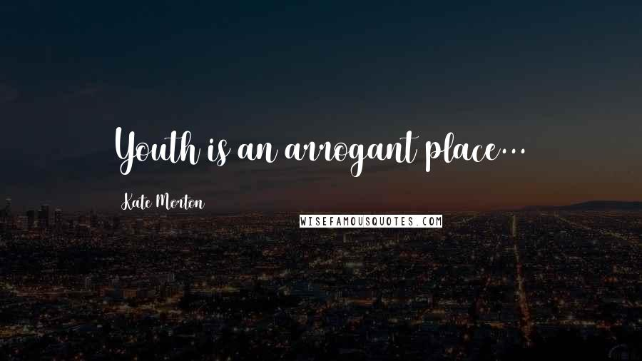 Kate Morton quotes: Youth is an arrogant place...