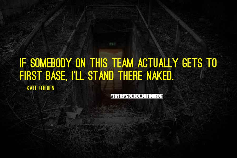 Kate O'Brien quotes: If somebody on this team actually gets to first base, I'll stand there naked.