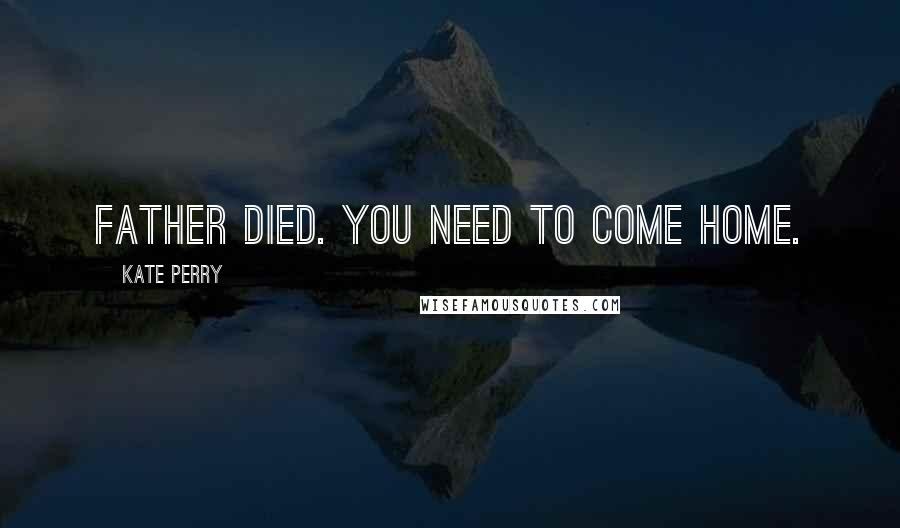 Kate Perry quotes: Father died. You need to come home.