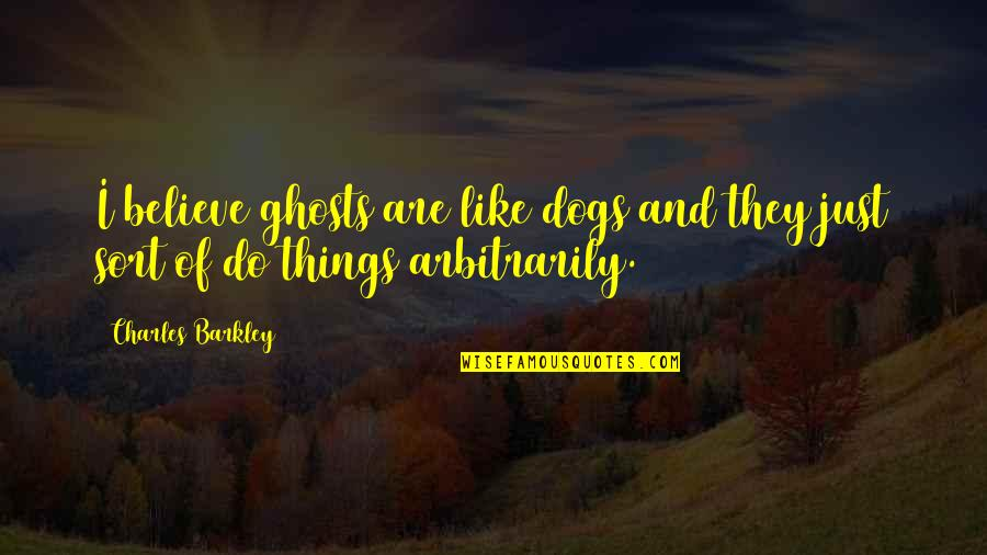 Kate Spade Agenda Quotes By Charles Barkley: I believe ghosts are like dogs and they