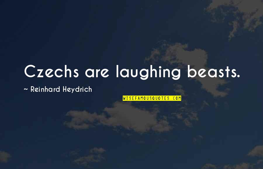 Kate Spade Agenda Quotes By Reinhard Heydrich: Czechs are laughing beasts.