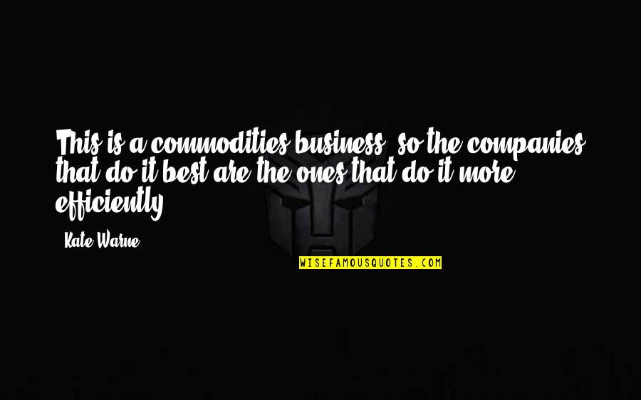 Kate Warne Quotes By Kate Warne: This is a commodities business, so the companies