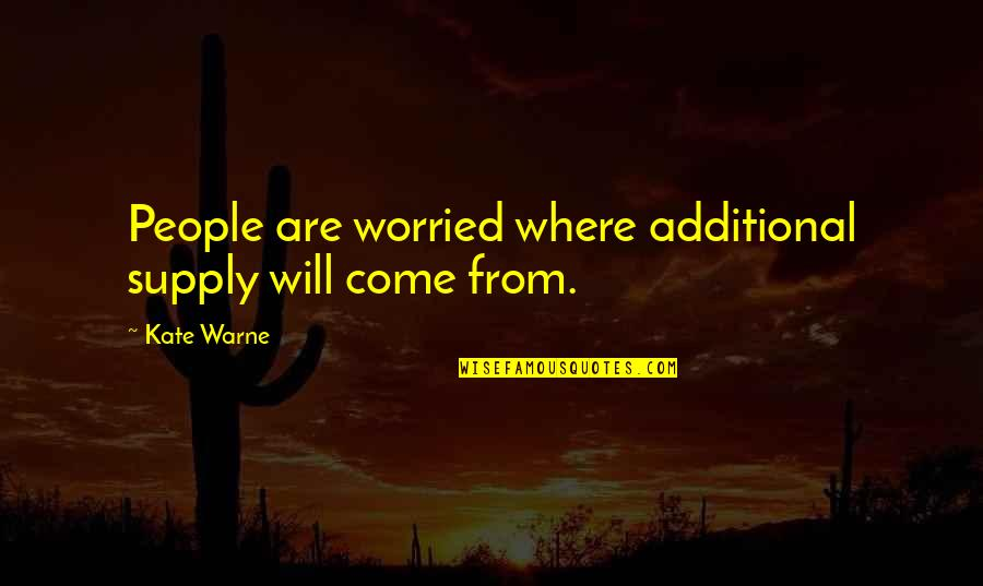 Kate Warne Quotes By Kate Warne: People are worried where additional supply will come