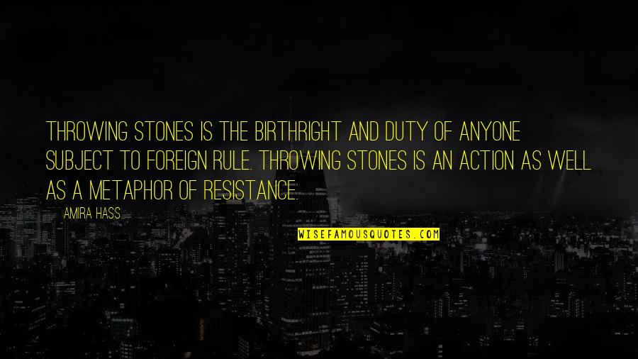 Katerina Ivanovna Quotes By Amira Hass: Throwing stones is the birthright and duty of