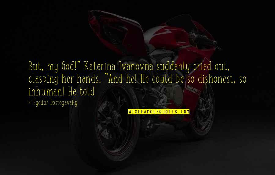 """Katerina Ivanovna Quotes By Fyodor Dostoyevsky: But, my God!"""" Katerina Ivanovna suddenly cried out,"""