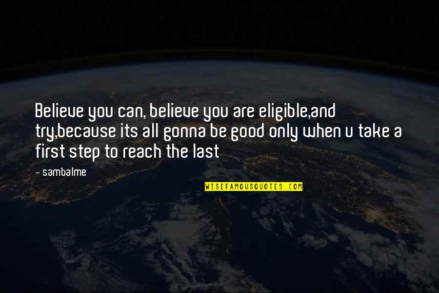Katerina Ivanovna Quotes By Sambalme: Believe you can, believe you are eligible,and try,because